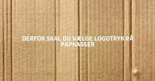 Øg din synlighed med papkasser med tryk!
